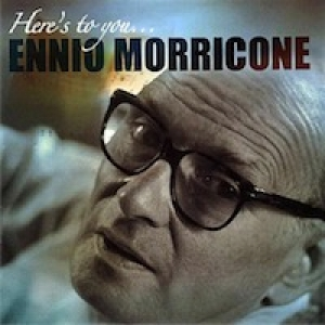 copertina album  Ennio Morricone - Musica  Here's to You