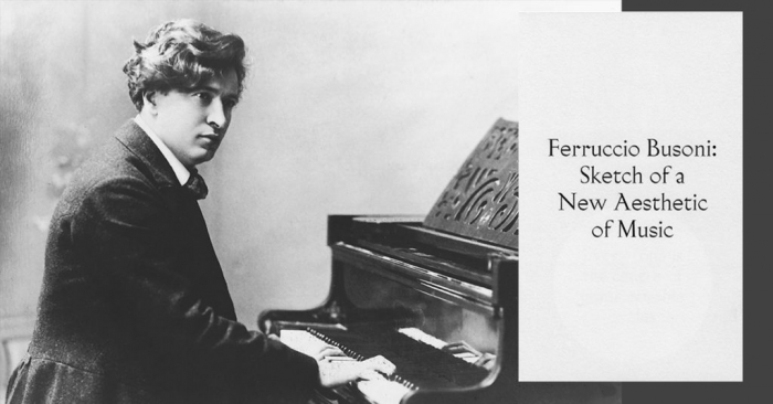 """Ferruccio Busoni - """"Abbozzo di una nuova estetica della musica"""" (1907)"""
