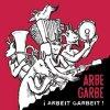 album Arbeit Garbeit! - Arbe Garbe