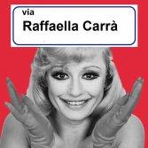 Una via dedicata a Raffaella Carrà ci sembra proprio il minimo
