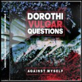 copertina album Against Myself Dorothi Vulgar Questions