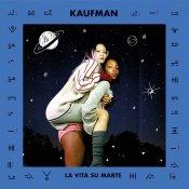 nuovo singolo, Kaufman La Vita su Marte