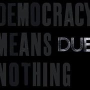 Democracy Means Nothing