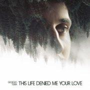 album This Life Denied Me Your Love - Giorgio Tuma