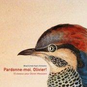 Pardonne-moi, Olivier! 16 oiseaux pour Olivier Messiaen