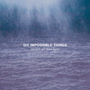 album We Are All Mad Here - Six Impossible Things