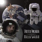 album Salutando dallo Spazio - I Resti d'Arcadia
