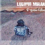 album E' quasi l'alba - Ludwig Mirak