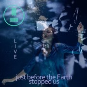 Just Before The Earth Stopped Us (Live)