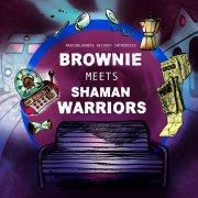 BROWNIE MEETS SHAMAN WARRIORS