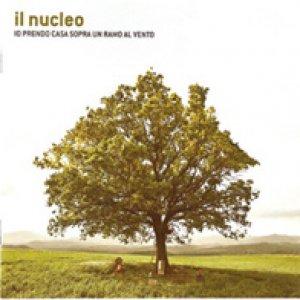 album Io prendo casa sopra un ramo al vento - Il Nucleo