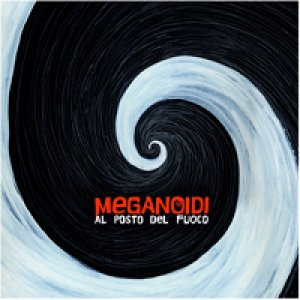 album Al Posto Del Fuoco - Meganoidi