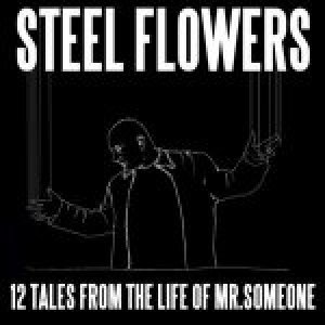 album 12 tales from the life of mr.Someone - Steel Flowers