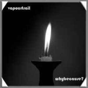 album WhyBecause? - Vapour Trail
