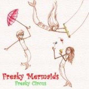 album Freaky Circus - Freaky Mermaids