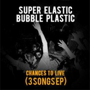 album Chances to live - Super Elastic Bubble Plastic