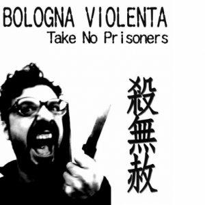 album Take No Prisoners Ep - Bologna violenta