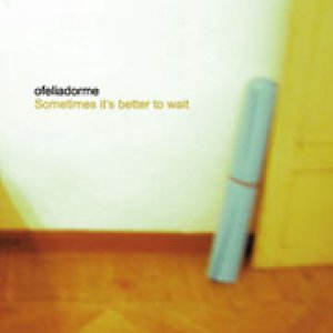 album Sometimes it's better to wait - ofeliadorme
