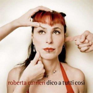 album Dico a tutti così - Roberta Carrieri