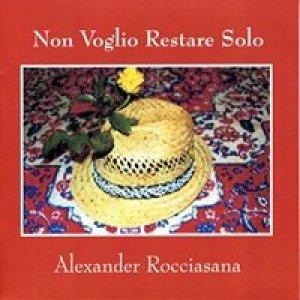 album AUTOPRODOTTO Non Voglio Restare Solo - Alexander Rocciasana