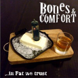 album ..in Fat we trust - Bones and Comfort