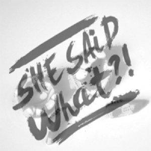 album S/t - She said what?!