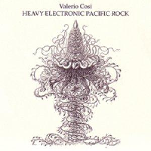 album Heavy Electronic Pacific Rock - Valerio Cosi