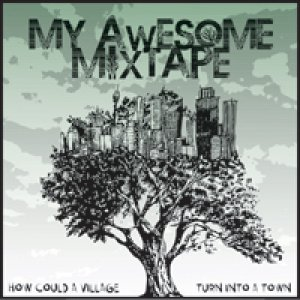 album How Could A Village Turn Into A Town - My Awesome Mixtape