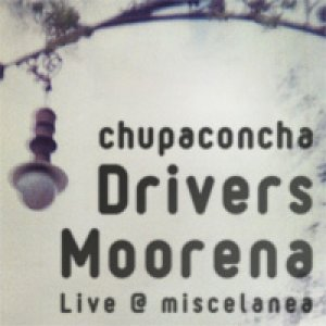 album Drivers Moorena (live @ Miscelanea) - Chupaconcha