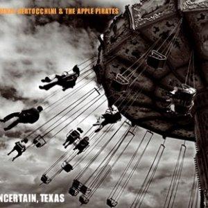 album Uncertain, texas - Lorenzo Bertocchini & The Apple Pirates