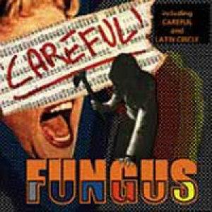 album Careful! - Fungus