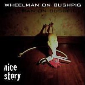 album Nice Story  - Wheelman On Bushpig