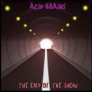 album The end of the show - Acid Brains