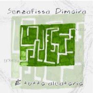 album E' tutto aleatorio - Senzafissa Dimoira