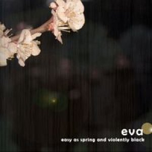 album Easy as spring and violently black - eva