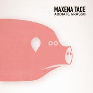 album Abbiate Grasso - Maxena Tace