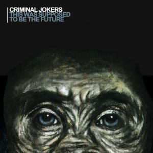 album This Was Supposed To Be The Future - Criminal Jokers