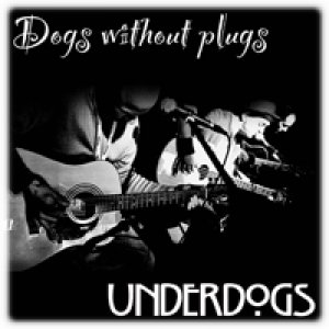 album Dogs Without Plugs (unplugged special) - Underdogs