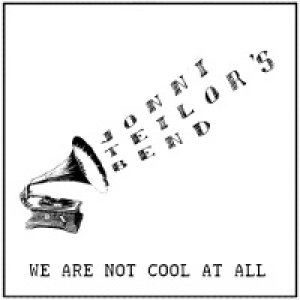 album We're not cool at all - Jonni Teilor's Bend