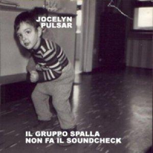 album Il gruppo spalla non fa il souncheck - Jocelyn Pulsar