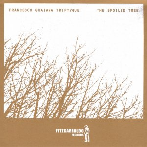 album The spoiled tree - Francesco Guaiana Triptyque