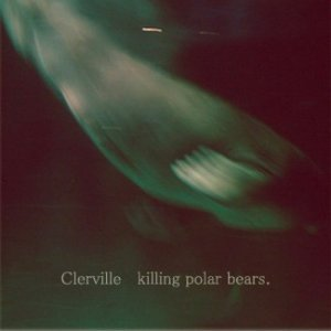 album Killing Polar Bears - Clerville