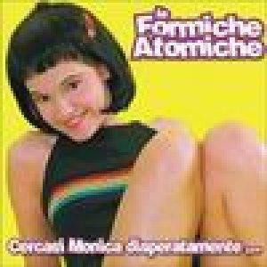album Cercasi Monica disperatamente... - Formiche Atomiche