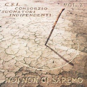 album Noi non ci saremo (vol.2) - Consorzio Suonatori Indipendenti (CSI)