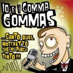 album ...Canto quel motivetto che mi piace tanto!!! - Io & i Gomma Gommas