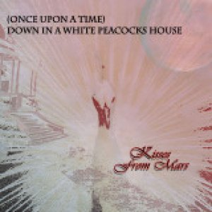 album (once upon a time) Down in a White Peacocks House - Kisses From Mars