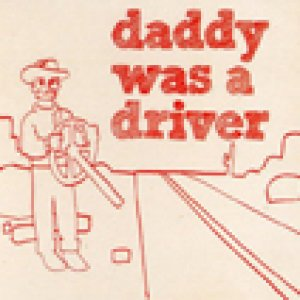 album Daddy Was A Driver - Daddy Was A Driver