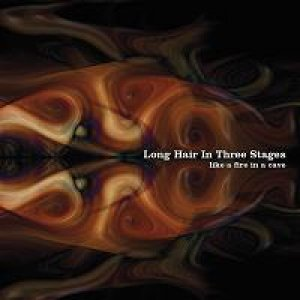 album Like A Fire In A Cave - Long Hair In Three Stages