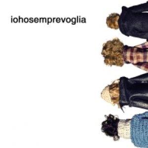album Iohosemprevoglia - IO HO SEMPRE VOGLIA