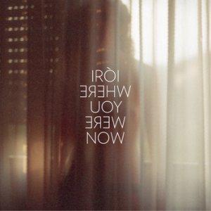 album Where You Were Now - Iroi